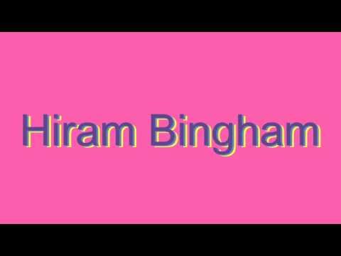 How to Pronounce Hiram Bingham