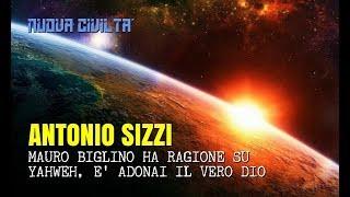 Antonio Sizzi - Mauro Biglino ha ragione su Yahweh, è Adonai il vero Dio