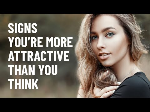 15 Signs You're More Attractive Than You Think