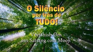 O SILÊNCIO por trás de TUDO.  Veetshish Om em Satsang com Mooji