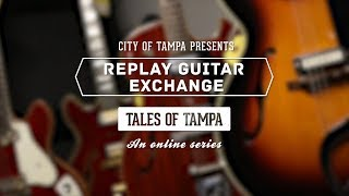 Replay Guitar Exchange - Tales of Tampa