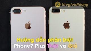 Phân biệt iPhone 7 Plus Thật và Nhái