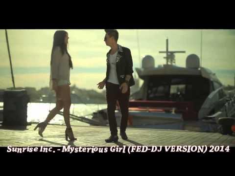 Sunrise Inc. - Mysterious Girl (FED-DJ VERSION) 2014