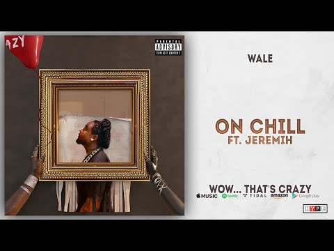 Wale – On Chill Ft. Jeremih (Wow… that's crazy)