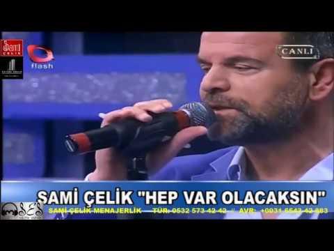 Sami Çelik - Hep Var Olacaksın (Samimi Ezgiler Flash TV)
