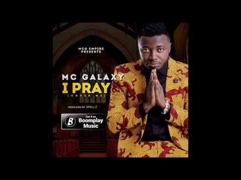 Mc Galaxy - I Pray (Audio) (Nigerian Music 2017)