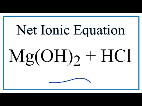 How To Write The Net Ionic Equation For Mg(OH)2 + HCl = MgCl2 + H2O
