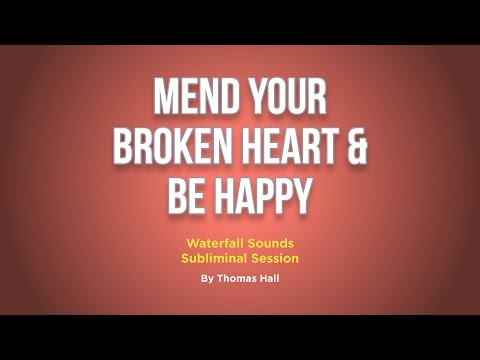 Mend Your Broken Heart & Be Happy - Waterfall Sounds Subliminal Session - By Thomas Hall