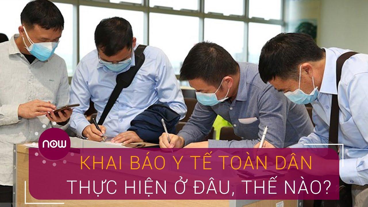 Khai báo y tế toàn dân thực hiện ở đâu, như thế nào? | VTC Now