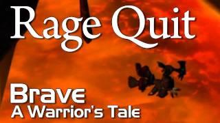 Rage Quit - Brave, A Warrior