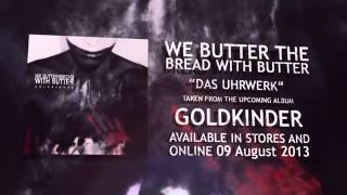 We Butter The Bread With Butter - Das Uhrwerk(New Song 2013)