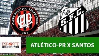 Atlético-PR 2 x 0 Santos - 31/05/18 - Brasileirão