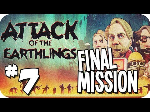 THE FINAL MISSION! ► Attack of the Earthlings Mission 7 Gameplay
