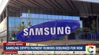 Samsung Crypto Payment Rumors Debunked For Now