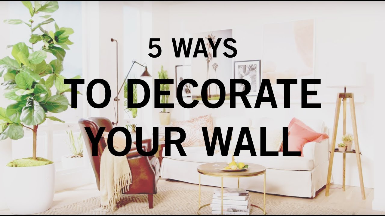 5 Ways To Decorate Your Wall You