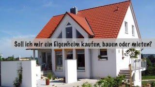 Soll ich mir ein Eigenheim kaufen, bauen oder mieten?