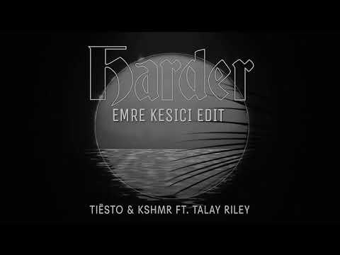 Tiesto & KSHMR Feat. Talay Riley – Harder (Emre Kesici Extended Edit)