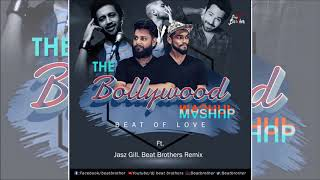 The Bollywood Mashup Dedicated Love Mix  -  Jasz Gill | Beat Brothers Remix