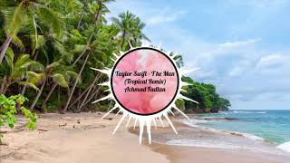 Taylor Swift - The Man (Tropical Remix)