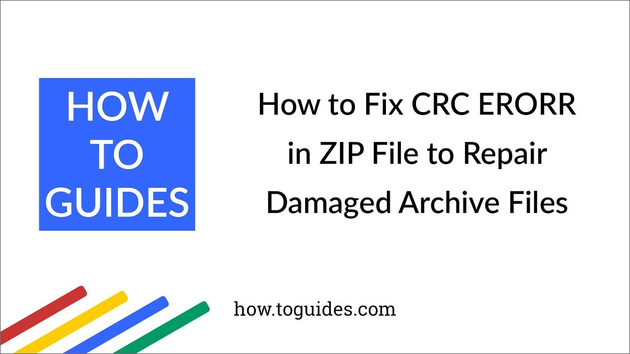 How to Fix CRC ERROR in ZIP File to Repair Damaged Archive Files -  How ToGuides com