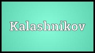 Kalashnikov Meaning