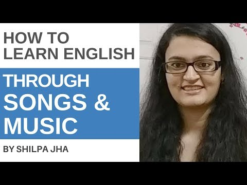 How To Learn English Through Songs and Music By Shilpa Jha
