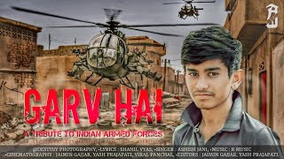 Garv Hai A Tribute To Indian Armed Forces | Official Song | Ashish Jani Singer | Destiny Photography