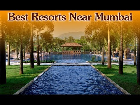 Best Resorts Near Mumbai for your perfect weekend destination around Mumbai for your family friends