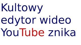 Kultowy edytor wideo YouTube znika