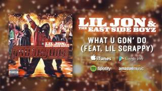 Lil Jon & The East Side Boyz - What U Gon Do (feat Lil Scrappy)