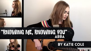 Knowing Me, Knowing You - Abba cover by Katie Cole