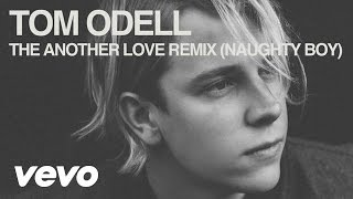 Tom Odell - Another Love (Naughty Boy Remix) (Audio)