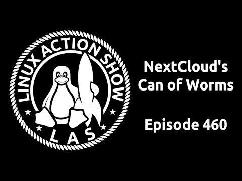 NextCloud's Can of Worms | Linux Action Show 460