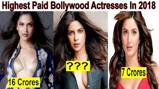 Top 10 Highest Paid Bollywood Actresses In 2018| Top 10 Highest Paid Bollywood Actresses