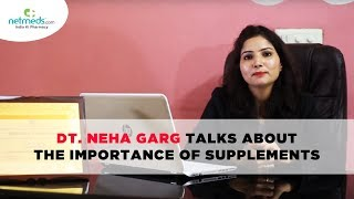 Dt. Neha Garg talks about the importance of supplements.