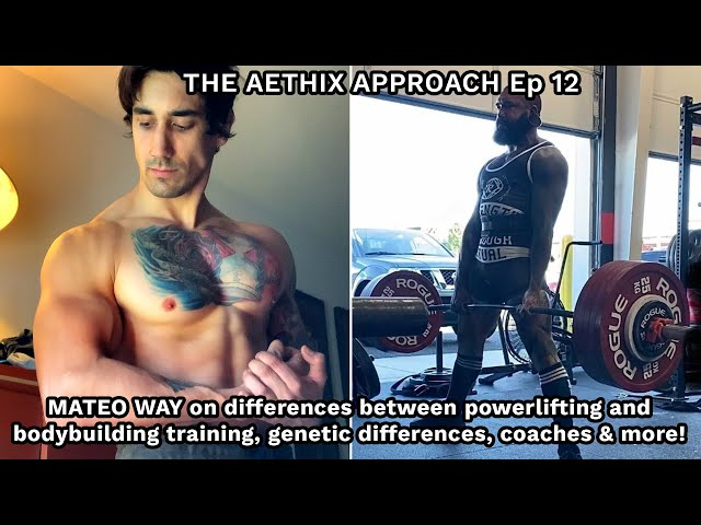 The Aethix Approach - Ep 12 - MATEO WAY on Powerlifting Vs Bodybuilding Training & More!