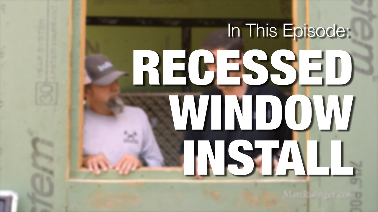 Recessed Windows - How to Install & Flash to prevent leaks