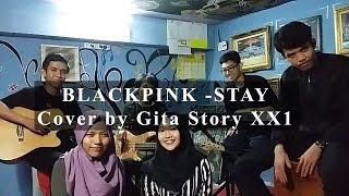 Video BLACKPINK - Stay Cover by Gita Story XX1 download MP3, 3GP, MP4, WEBM, AVI, FLV Oktober 2017