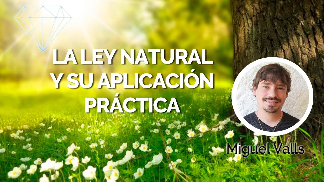 la ley natural y su aplicación práctica, con Miguel Valls