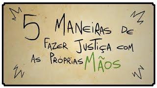 5 MANEIRAS DE FAZER JUSTIÇA COM AS PRÓPRIAS MÃOS