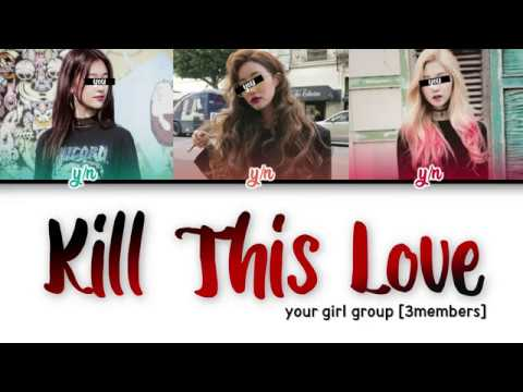 YOUR GIRL GROUP [3members] 'Kill This Love' [Original BLACKPINK]