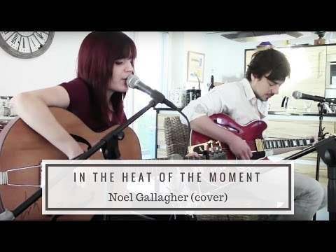 In the Heat of the Moment - Noel Gallagher (cover)