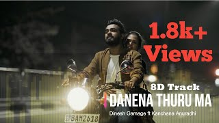 Danena Thuru Ma Dinesh Gamage ft Kanchana Anuradhi | 8D Song| 2020 Sinhala new 8D song