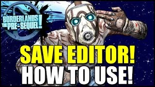Save Editor For Borderlands The Pre-Sequel! Where to get and how to use!