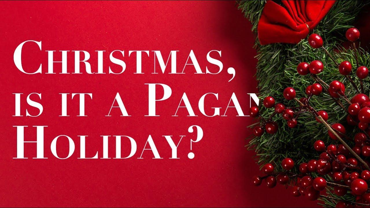 Christmas Is A Pagan Holiday.Is Christmas A Pagan Celebration