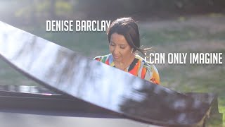 I Can Only Imagine - Denise Barclay