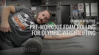Pre-Workout Foam Rolling for Olympic Weightlifting - Greg Everett & Catalyst Athletics
