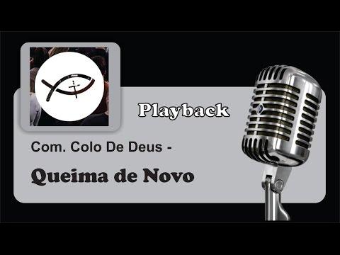 ( PLAYBACK ) - QUEIMA DE NOVO - Colo de Deus