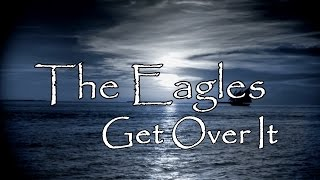 The Eagles - Get Over It - [Lyrics Video]