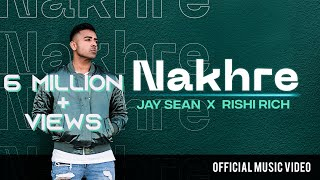 Nakhre - Official Video | Jay Sean x Rishi Rich | Break The Noise Records